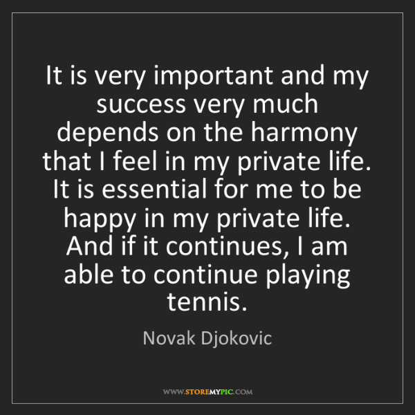 Novak Djokovic: It is very important and my success very much depends...