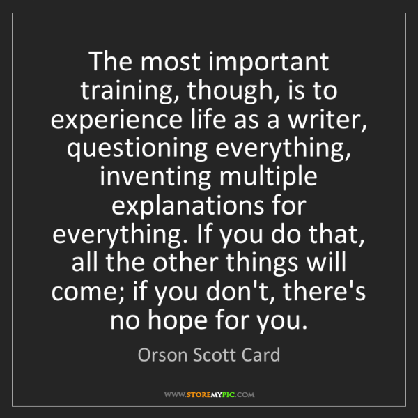 Orson Scott Card: The most important training, though, is to experience...