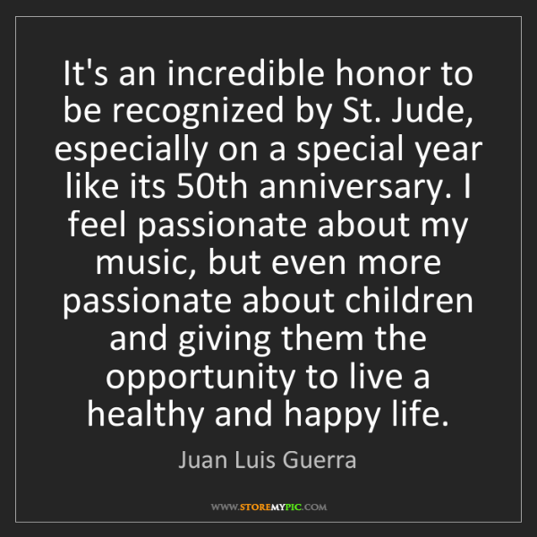 Juan Luis Guerra: It's an incredible honor to be recognized by St. Jude,...