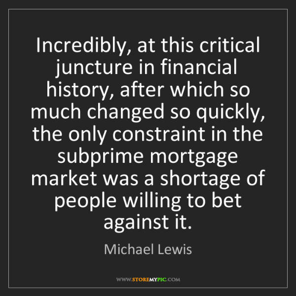 Michael Lewis: Incredibly, at this critical juncture in financial history,...