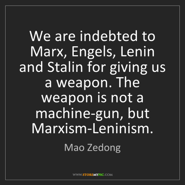 Mao Zedong: We are indebted to Marx, Engels, Lenin and Stalin for...