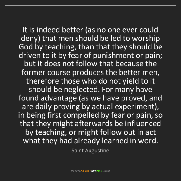 Saint Augustine: It is indeed better (as no one ever could deny) that...