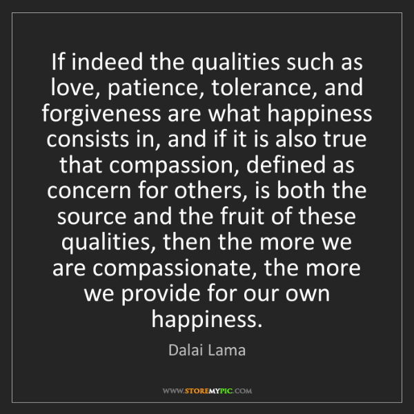 Dalai Lama: If indeed the qualities such as love, patience, tolerance,...