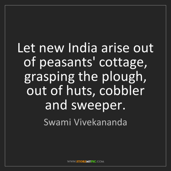 Swami Vivekananda: Let new India arise out of peasants' cottage, grasping...