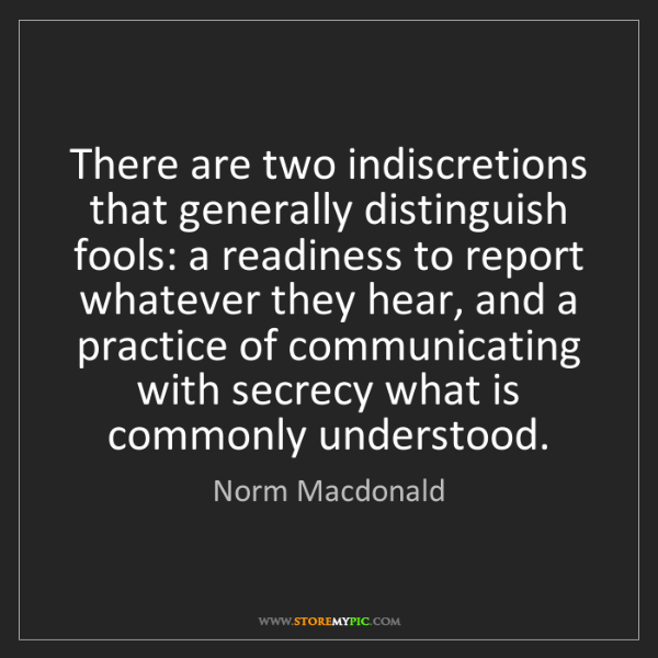 Norm Macdonald: There are two indiscretions that generally distinguish...