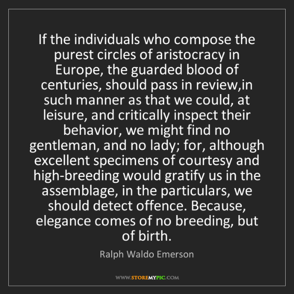 Ralph Waldo Emerson: If the individuals who compose the purest circles of...