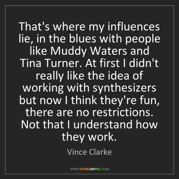 Vince Clarke: That's where my influences lie, in the blues with people...