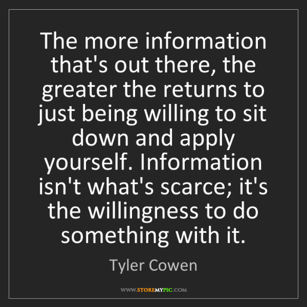 Tyler Cowen: The more information that's out there, the greater the...