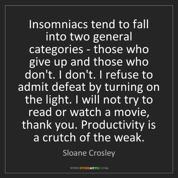 Sloane Crosley: Insomniacs tend to fall into two general categories -...