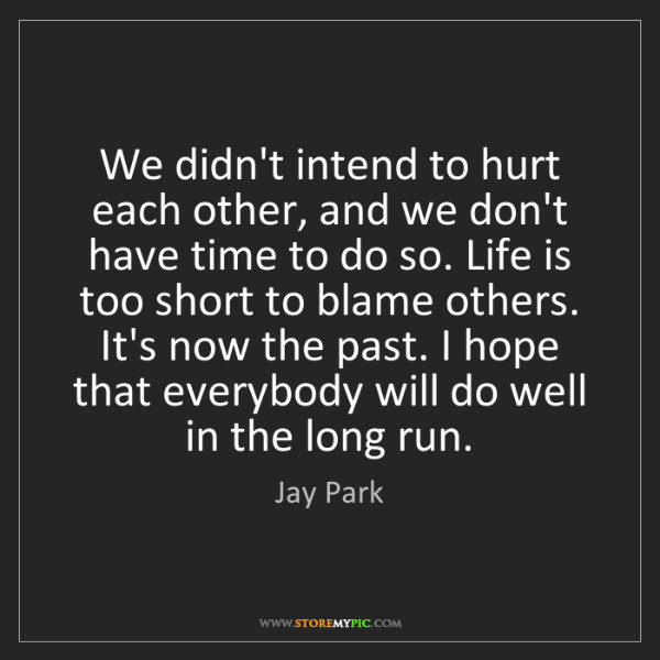 Jay Park: We didn't intend to hurt each other, and we don't have...