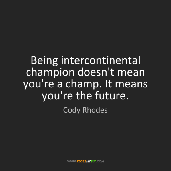 Cody Rhodes: Being intercontinental champion doesn't mean you're a...