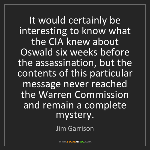 Jim Garrison: It would certainly be interesting to know what the CIA...