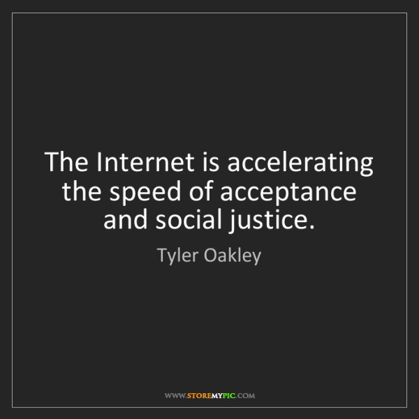 Tyler Oakley: The Internet is accelerating the speed of acceptance...
