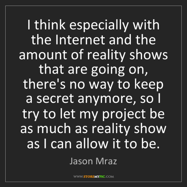 Jason Mraz: I think especially with the Internet and the amount of...