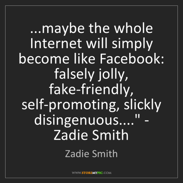 Zadie Smith: '...maybe the whole Internet will simply become like...