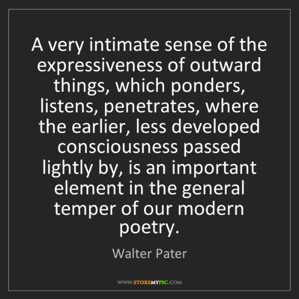 Walter Pater: A very intimate sense of the expressiveness of outward...