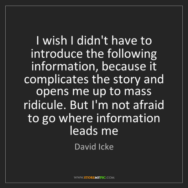 David Icke: I wish I didn't have to introduce the following information,...