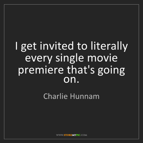 Charlie Hunnam: I get invited to literally every single movie premiere...
