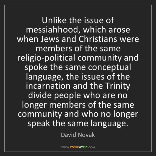 David Novak: Unlike the issue of messiahhood, which arose when Jews...