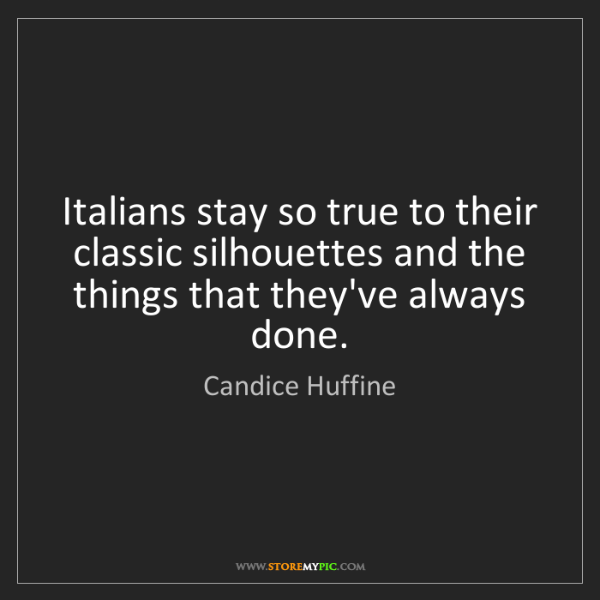 Candice Huffine: Italians stay so true to their classic silhouettes and...