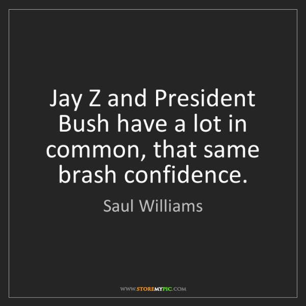 Saul Williams: Jay Z and President Bush have a lot in common, that same...