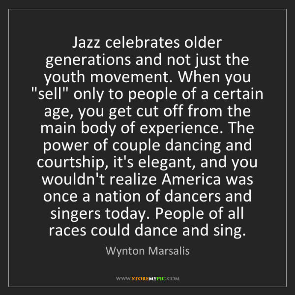 Wynton Marsalis: Jazz celebrates older generations and not just the youth...