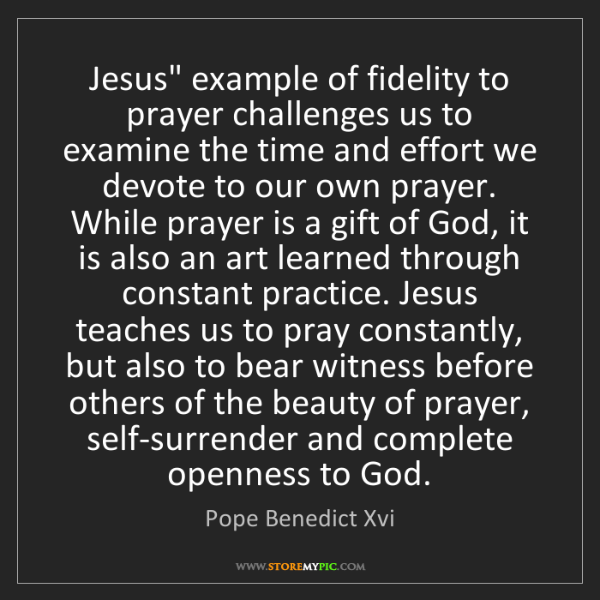 "Pope Benedict Xvi: Jesus"" example of fidelity to prayer challenges us to..."