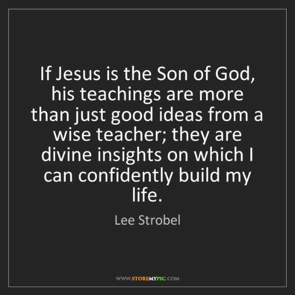 Lee Strobel: If Jesus is the Son of God, his teachings are more than...