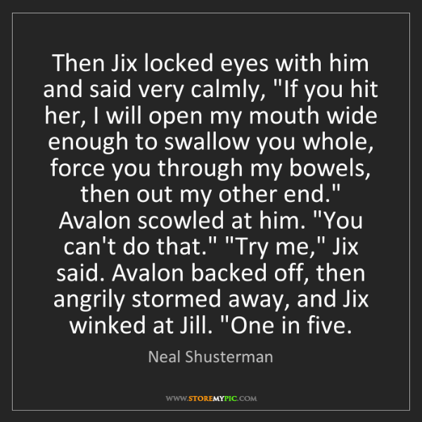 """Neal Shusterman: Then Jix locked eyes with him and said very calmly, """"If..."""
