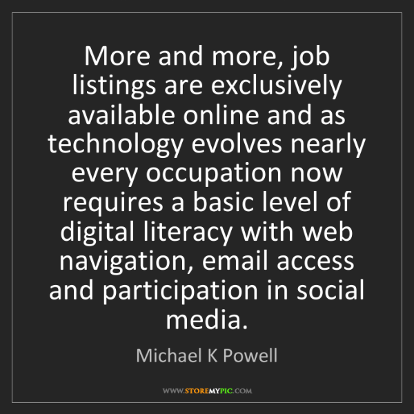 Michael K Powell: More and more, job listings are exclusively available...