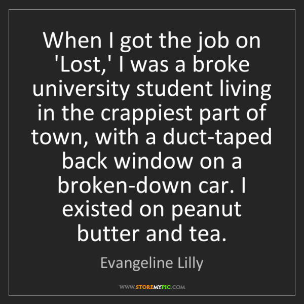 Evangeline Lilly: When I got the job on 'Lost,' I was a broke university...
