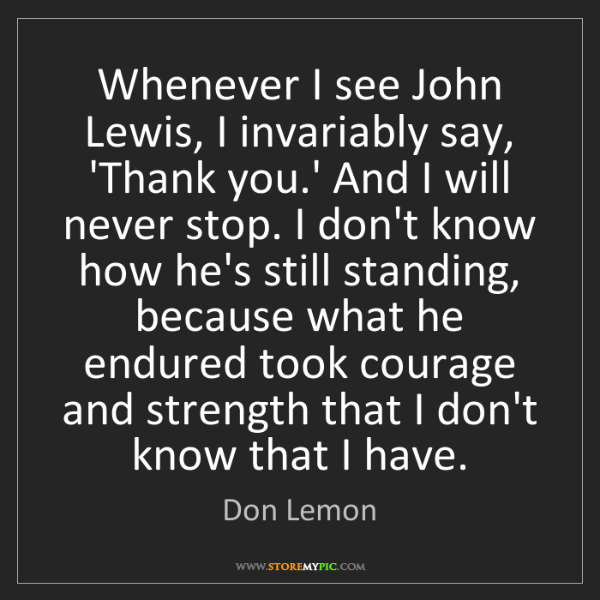 Don Lemon: Whenever I see John Lewis, I invariably say, 'Thank you.'...