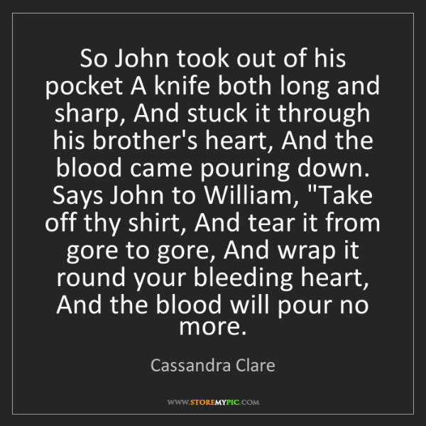 Cassandra Clare: So John took out of his pocket A knife both long and...
