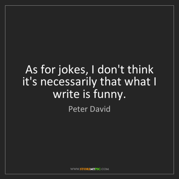 Peter David: As for jokes, I don't think it's necessarily that what...