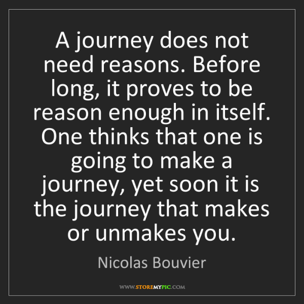 Nicolas Bouvier: A journey does not need reasons. Before long, it proves...