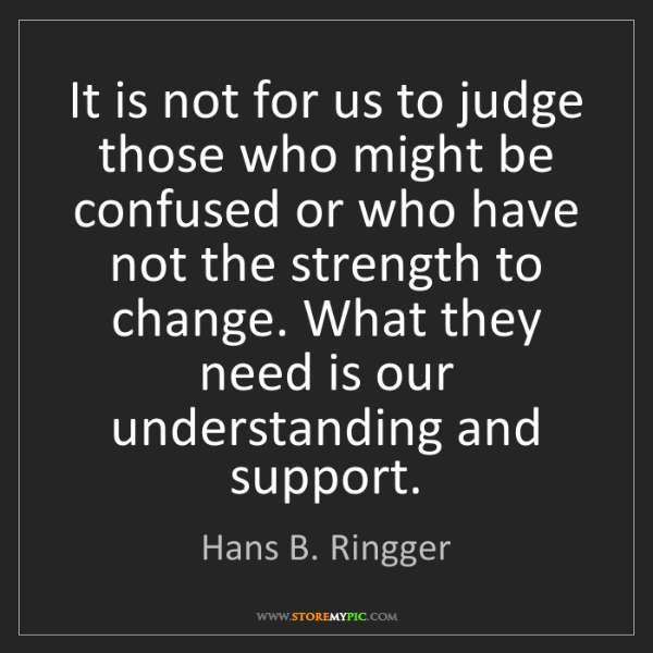 Hans B. Ringger: It is not for us to judge those who might be confused...
