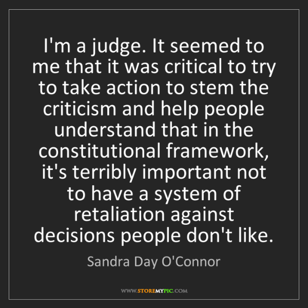 Sandra Day O'Connor: I'm a judge. It seemed to me that it was critical to...