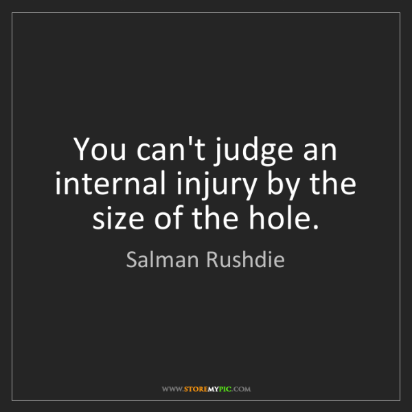 Salman Rushdie: You can't judge an internal injury by the size of the...