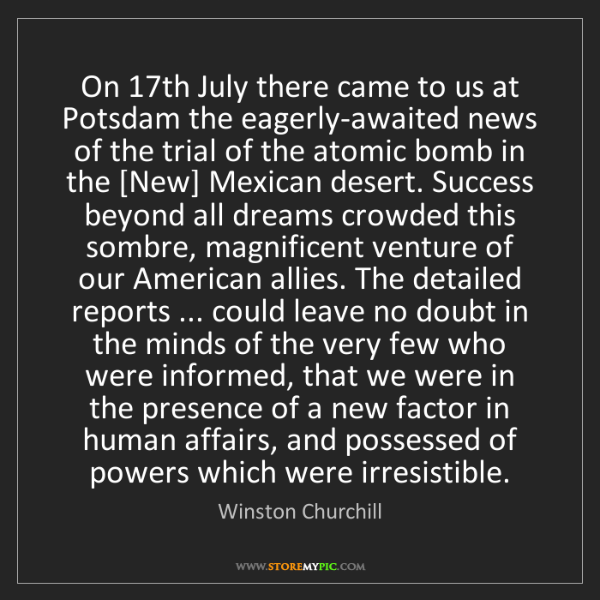 Winston Churchill: On 17th July there came to us at Potsdam the eagerly-awaited...