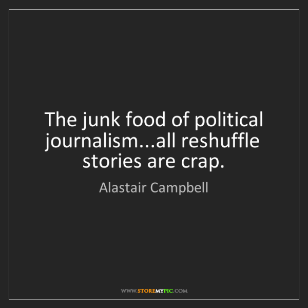 Alastair Campbell: The junk food of political journalism...all reshuffle...