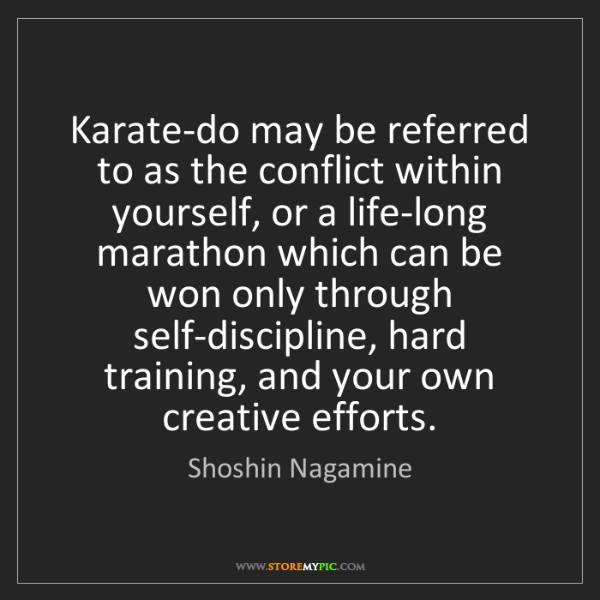 Shoshin Nagamine: Karate-do may be referred to as the conflict within yourself,...