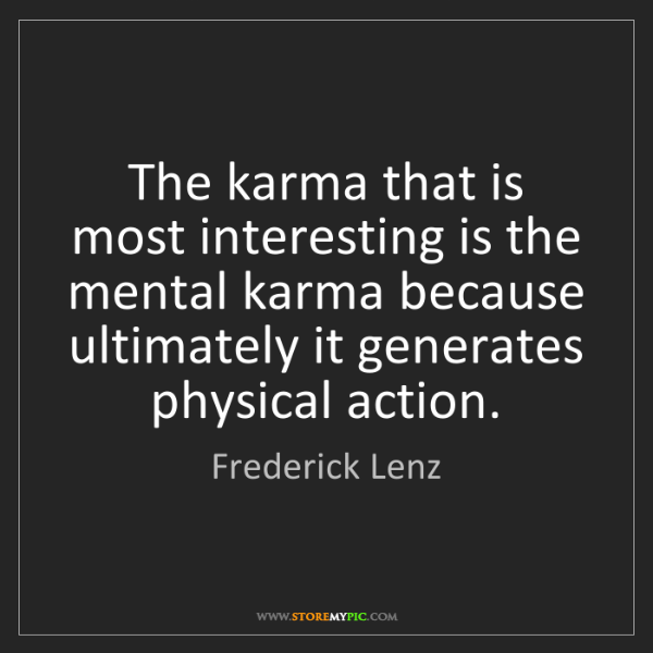 Frederick Lenz: The karma that is most interesting is the mental karma...