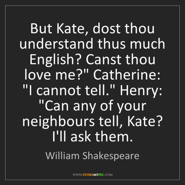 William Shakespeare: But Kate, dost thou understand thus much English? Canst...