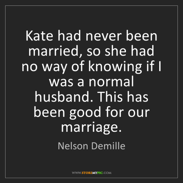 Nelson Demille: Kate had never been married, so she had no way of knowing...