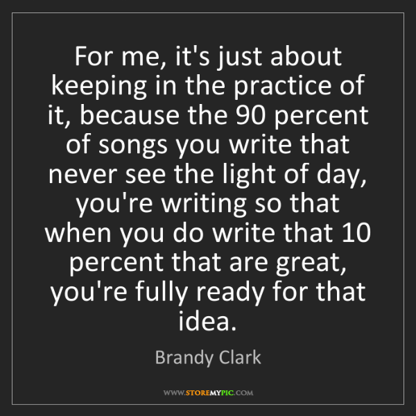 Brandy Clark: For me, it's just about keeping in the practice of it,...