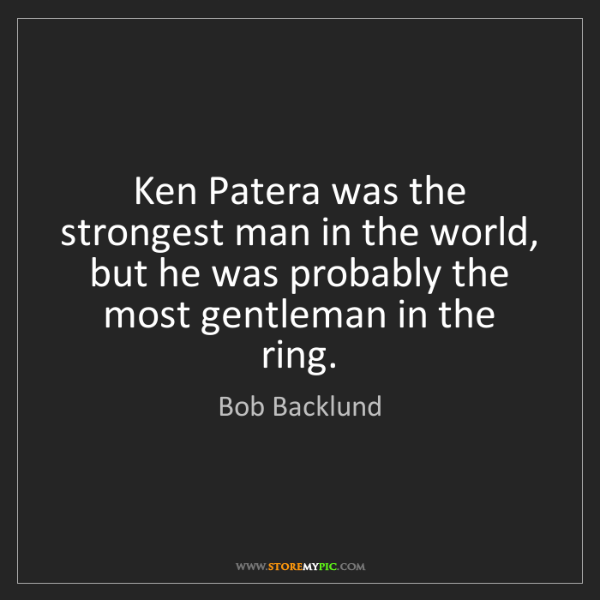 Bob Backlund: Ken Patera was the strongest man in the world, but he...