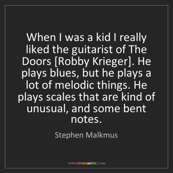 Stephen Malkmus: When I was a kid I really liked the guitarist of The...