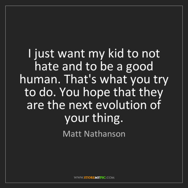 Matt Nathanson: I just want my kid to not hate and to be a good human....