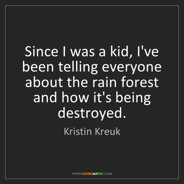 Kristin Kreuk: Since I was a kid, I've been telling everyone about the...