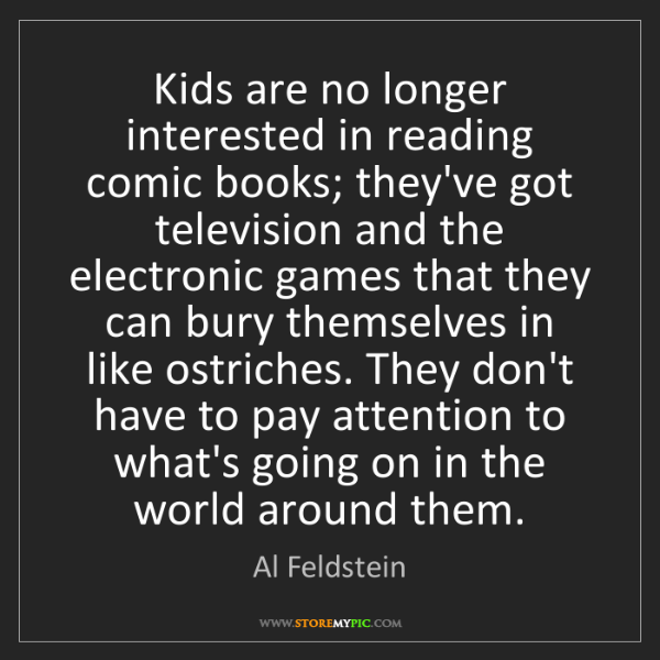 Al Feldstein: Kids are no longer interested in reading comic books;...